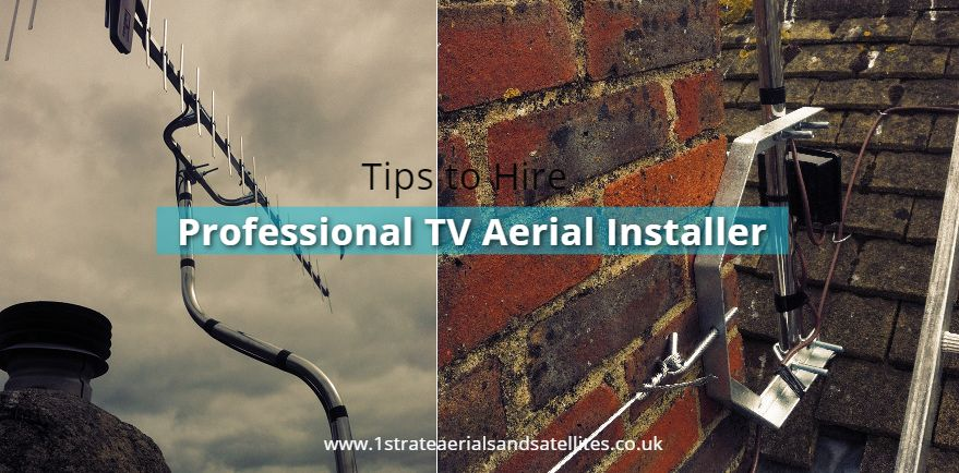 TV Aerial Installations: Guide To Hire The Best Aerial Installer
